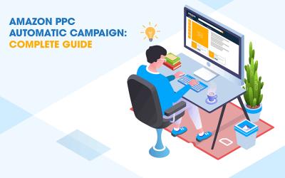 Amazon PPC Automatic Campaign: Complete Guide