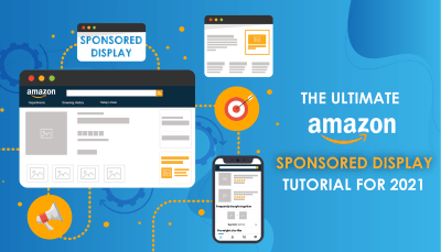 The Ultimate Amazon Sponsored Display Tutorial for 2021