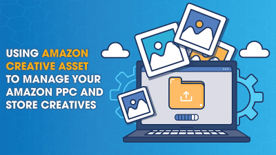 Using Amazon Creative Asset to Manage your Amazon PPC and Store Creatives