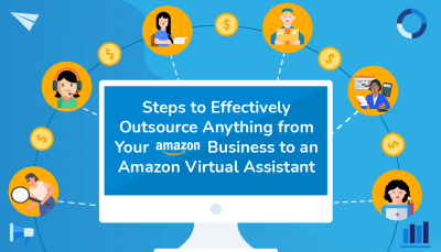 Steps to Effectively Outsource Anything from Your Amazon Business to an Amazon Virtual Assistant